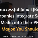 successful and smart companies integrate Social Media into PR