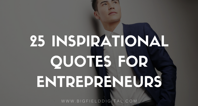 25 INSPIRATIONAL QUOTES FOR ENTREPRENEURS