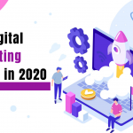 Trends to watch out for in digital marketing for 2020