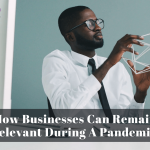 How Businesses Can Remain Relevant During A Pandemic.