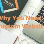 Why You Need A Custom Website