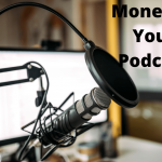 4 Ingenious Ways You Can Monetise Your Podcast Even As A Beginner